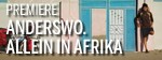 Premiere: Anderswo. Allein in Afrika